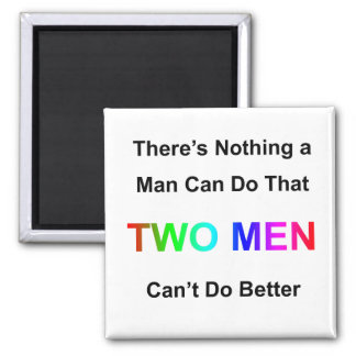 There's Nothing A Man Can Do That Two Men Can't Do 2 Inch Square Magnet