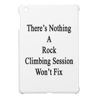 There's Nothing A Rock Climbing Session Won't Fix. iPad Mini Case