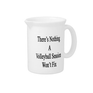 There's Nothing A Volleyball Session Won't Fix Beverage Pitcher