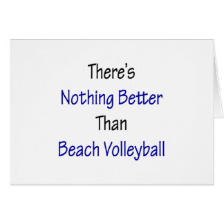 theres nothing better than beach volleyball greeting card