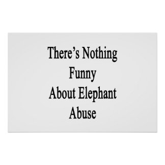There's Nothing Funny About Elephant Abuse Poster