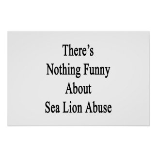 There's Nothing Funny About Sea Lion Abuse Poster