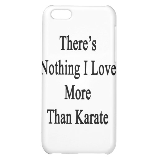 There's Nothing I Love More Than Karate iPhone 5C Covers