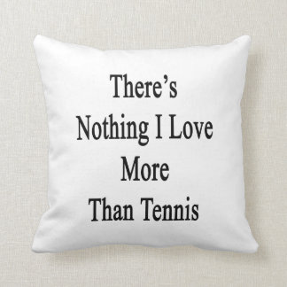 There's Nothing I Love More Than Tennis Throw Pillow