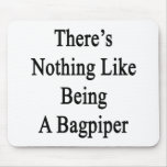 There's Nothing Like Being A Bagpiper Mouse Pad