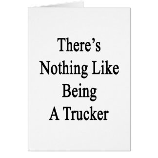 There's Nothing Like Being A Trucker Stationery Note Card