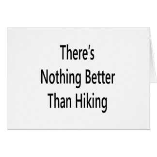 theres nothing like hiking greeting card