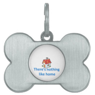 There's nothing like home pet name tag