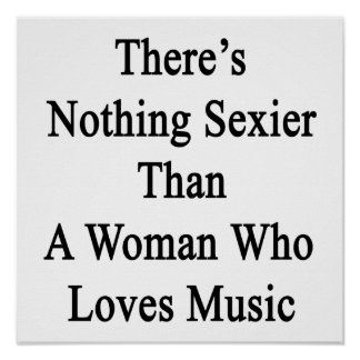There's Nothing Sexier Than A Woman Who Loves Musi Poster