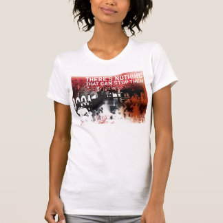 there's nothing that can stop them T-Shirt