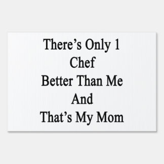 There's Only 1 Chef Better Than Me And That's My M Yard Signs