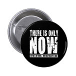 There's only Now - Black Pinback Button