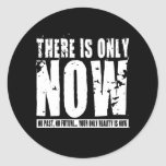There's only Now - Black Round Sticker