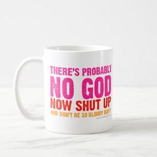 There's probably no god, now shut up! coffee mug