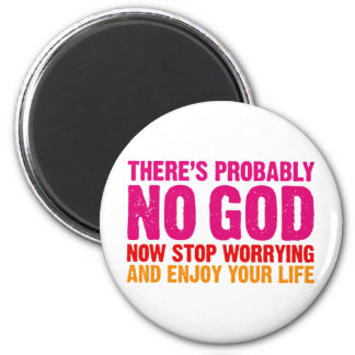 There's probably no god, now stop worrying... 2 inch round magnet
