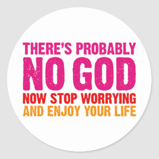 There's probably no god, now stop worrying... classic round sticker