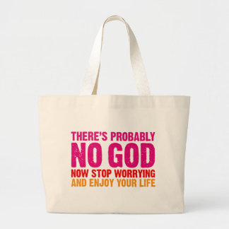 There's probably no god, now stop worrying... large tote bag