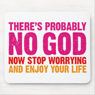 There's probably no god, now stop worrying... mouse pad