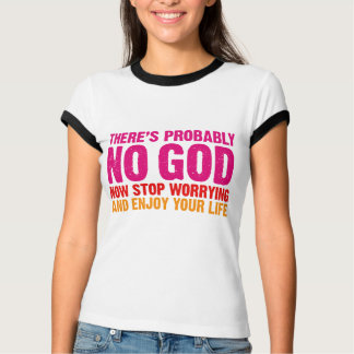 There's probably no god, now stop worrying... T-Shirt