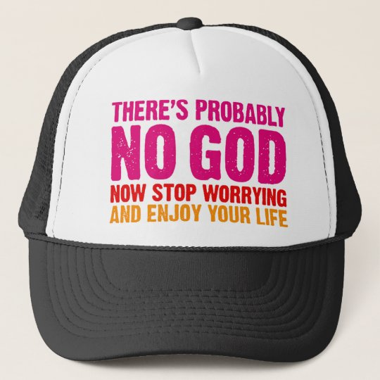 There's probably no god, now stop worrying... trucker hat