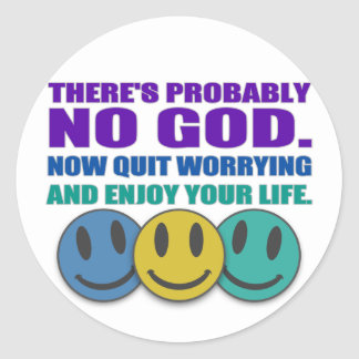 There's probably no god. round stickers