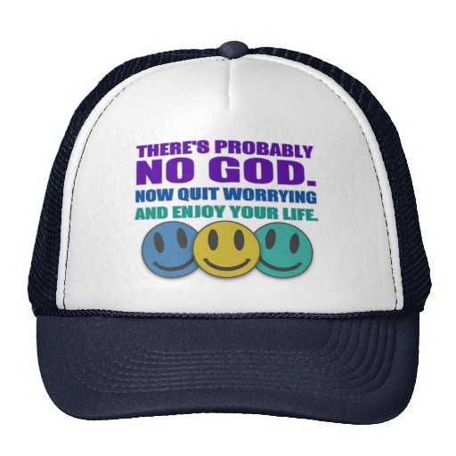 There's probably no god. trucker hat
