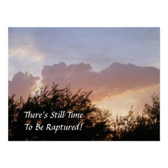 There's Still Time To Be Raptured! Print