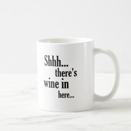 There's wine in here - Funny Quote Coffee Mug