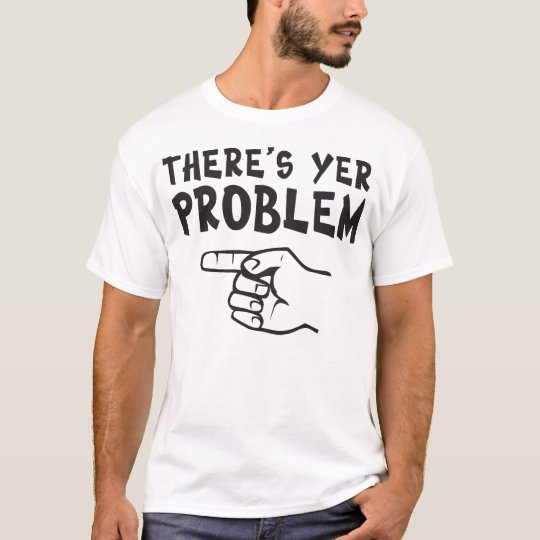 There's Yer Problem (lite-left) T-Shirt