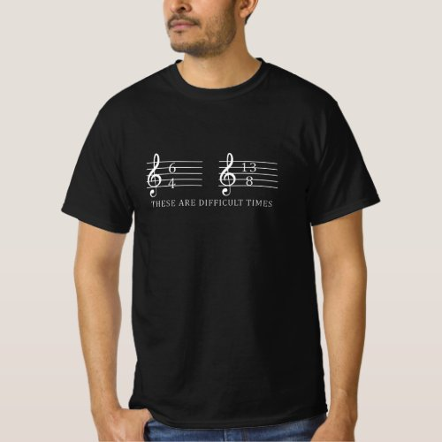 these are difficult times funny Musician Teacher T_Shirt