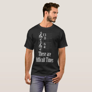These Are Difficult Times T-shirt at Zazzle