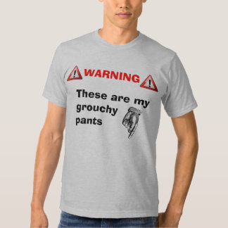 These are my grouchy pants T-Shirt