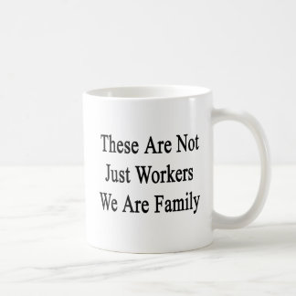 These Are Not Just Workers We Are Family Coffee Mug