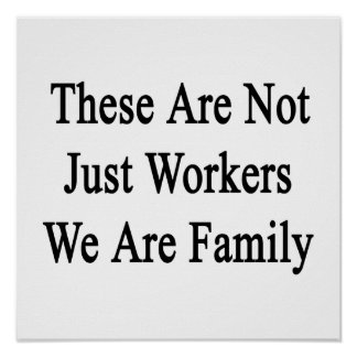 These Are Not Just Workers We Are Family Poster