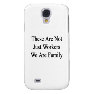 These Are Not Just Workers We Are Family Samsung Galaxy S4 Cover