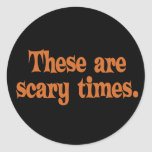 These are Scary Times Classic Round Sticker