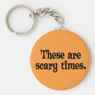 These are Scary Times Keychain