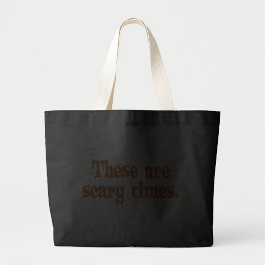 These are Scary Times Large Tote Bag