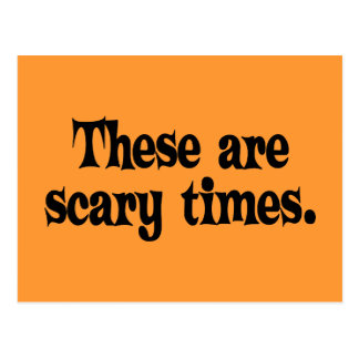 These are Scary Times Postcard