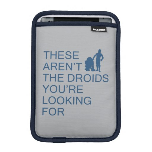 These Aren't The Droids You're Looking For iPad Mini Sleeve