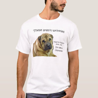 These Aren't Wrinkles... They're Character Lines T-Shirt