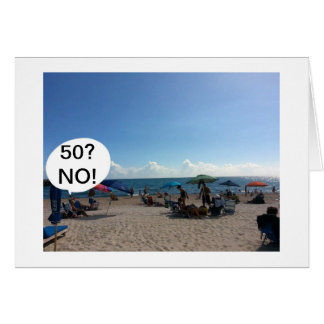 THESE BEACH GOERS DO NOT BELIEVE YOU ARE 50! CARD