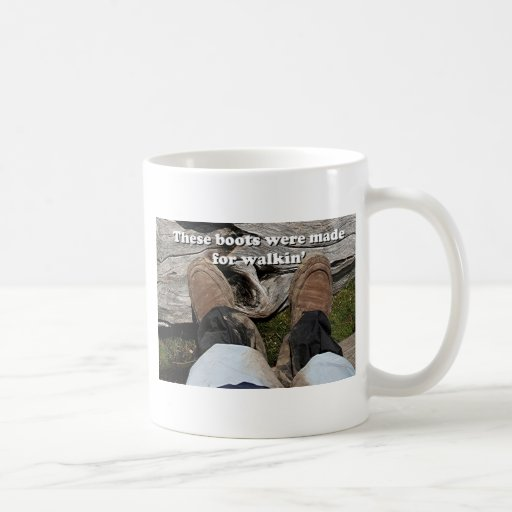 These boots were made for walkin' mugs