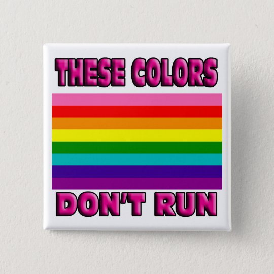 These colors dont run. LGBT original flag. Pinback Button