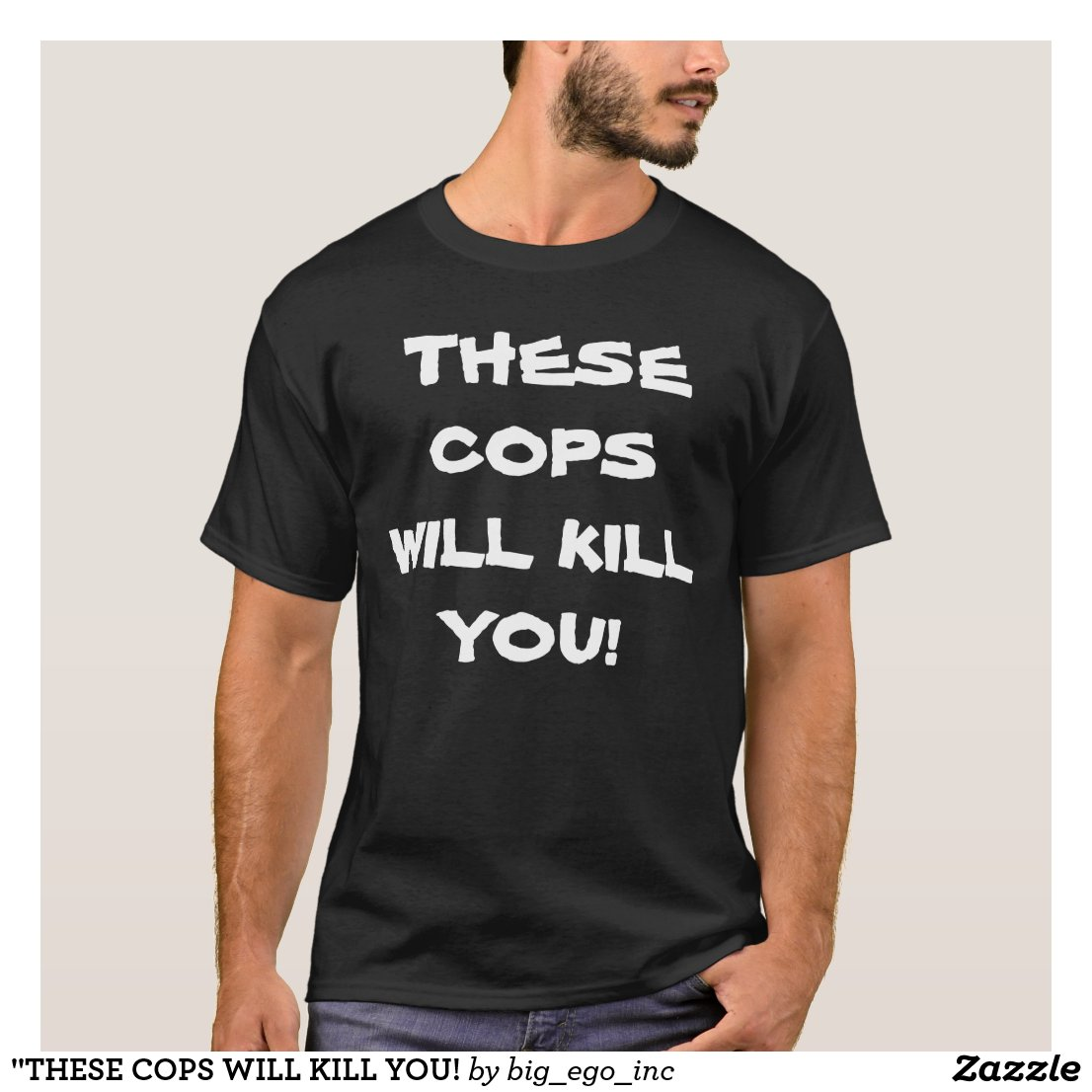 """THESE COPS WILL KILL YOU! T-Shirt"