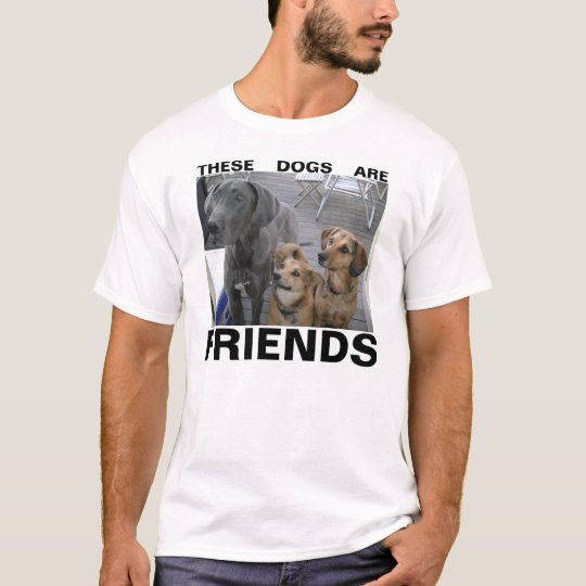 THESE DOGS ARE FRIENDS T-Shirt