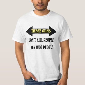 These guns hug people. T-Shirt