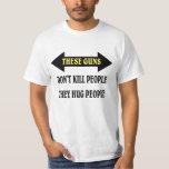 These guns hug people. t shirts