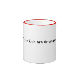 These kids are driving me to drink! ringer mug