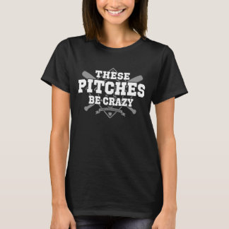 These Pitches Be Crazy on a Dark Garment T-Shirt